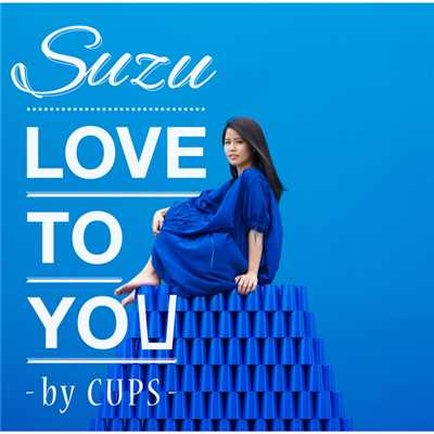 LOVE TO YOU -by CUPS-